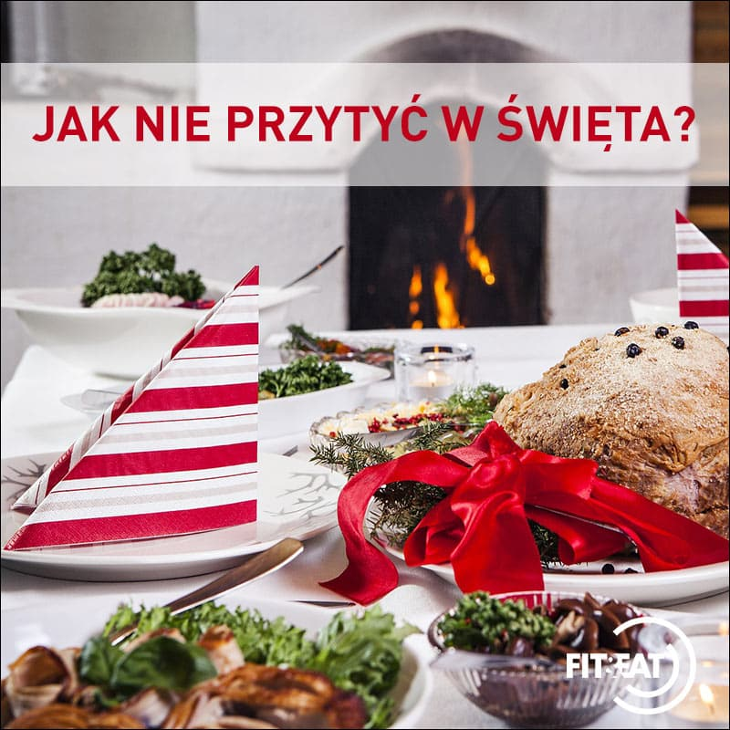 Fit & Eat radzi- jak nie przytyć w święta!