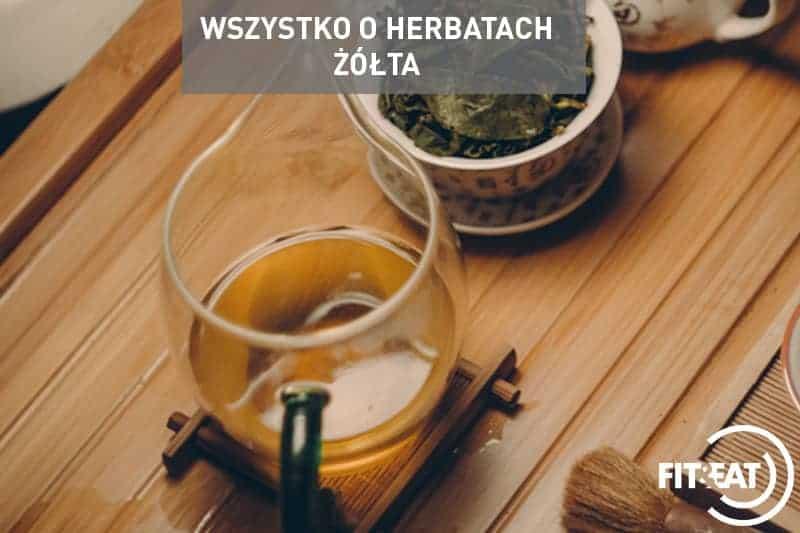Wszystko o herbatach-Herbata żółta